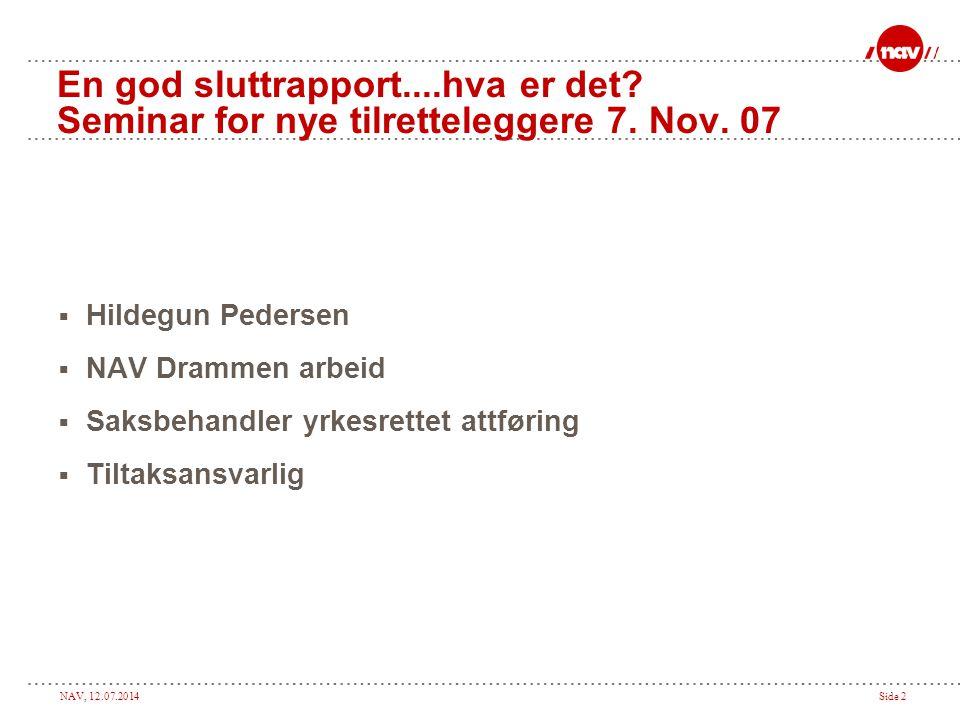 NAV, 12.07.2014Side 13 Hva skal en sluttrapport inneholde Selvstendighet (initiativ til å utføre oppgaver, behov for oppfølging og instruksjon)?