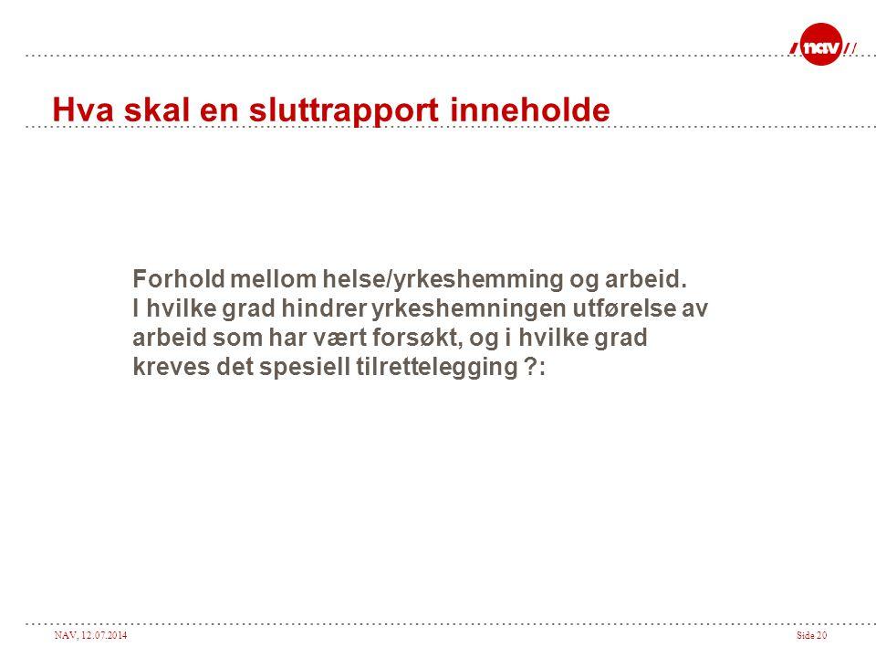 NAV, 12.07.2014Side 20 Hva skal en sluttrapport inneholde Forhold mellom helse/yrkeshemming og arbeid.