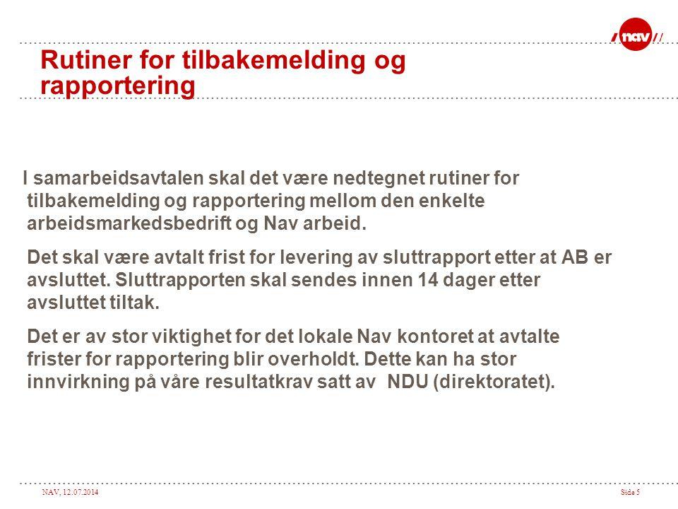 NAV, 12.07.2014Side 16 Hva skal en sluttrapport inneholde Jobbutførelse (i forhold til oppsatte kvalitetskrav i bedriften), kvalitet og nøyaktighet