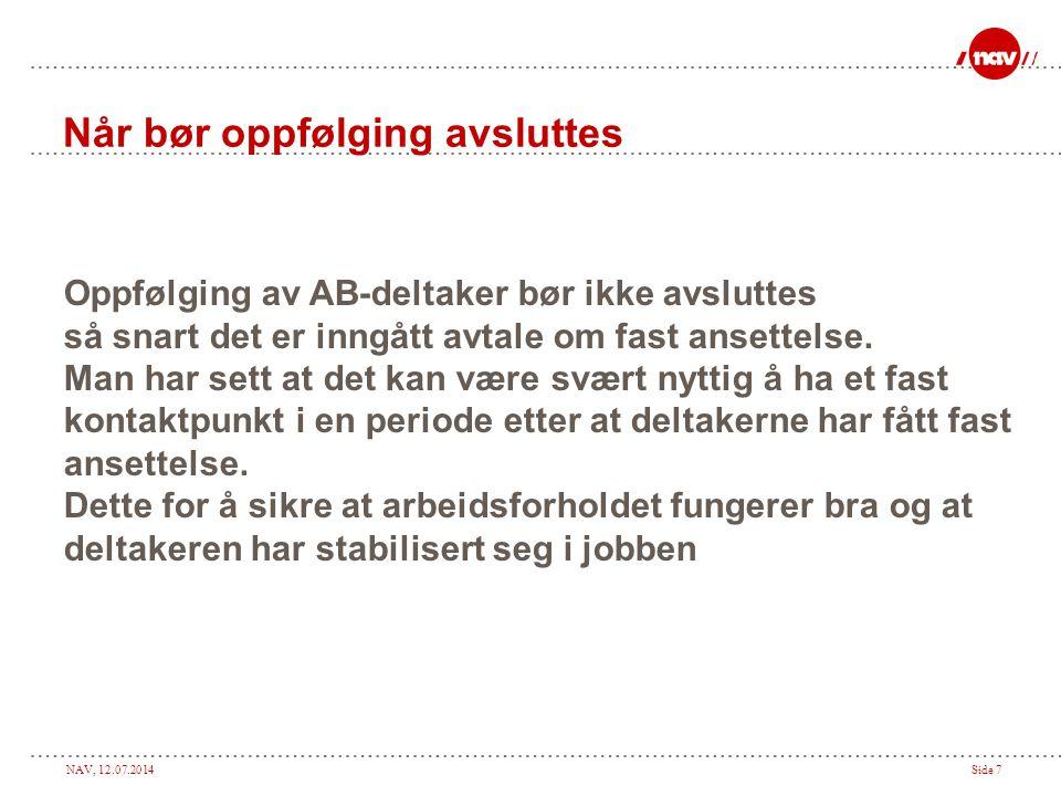 NAV, 12.07.2014Side 7 Når bør oppfølging avsluttes Oppfølging av AB-deltaker bør ikke avsluttes så snart det er inngått avtale om fast ansettelse.