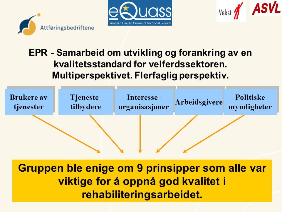 13 Interesse- organisasjoner Arbeidsgivere Politiske myndigheter EPR - Samarbeid om utvikling og forankring av en kvalitetsstandard for velferdssektoren.