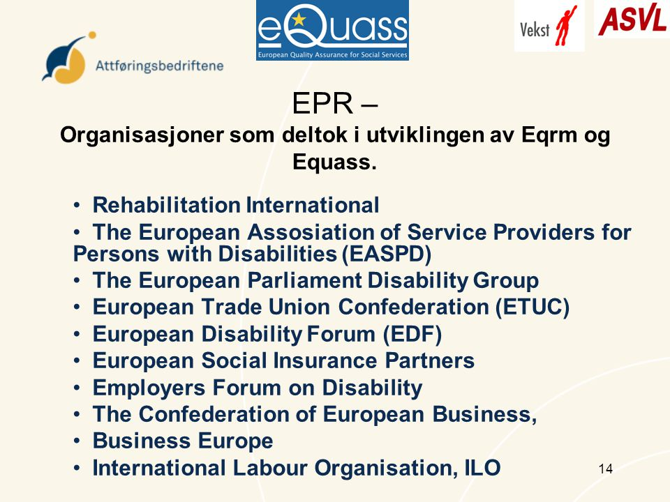 14 EPR – Organisasjoner som deltok i utviklingen av Eqrm og Equass. Rehabilitation International The European Assosiation of Service Providers for Per