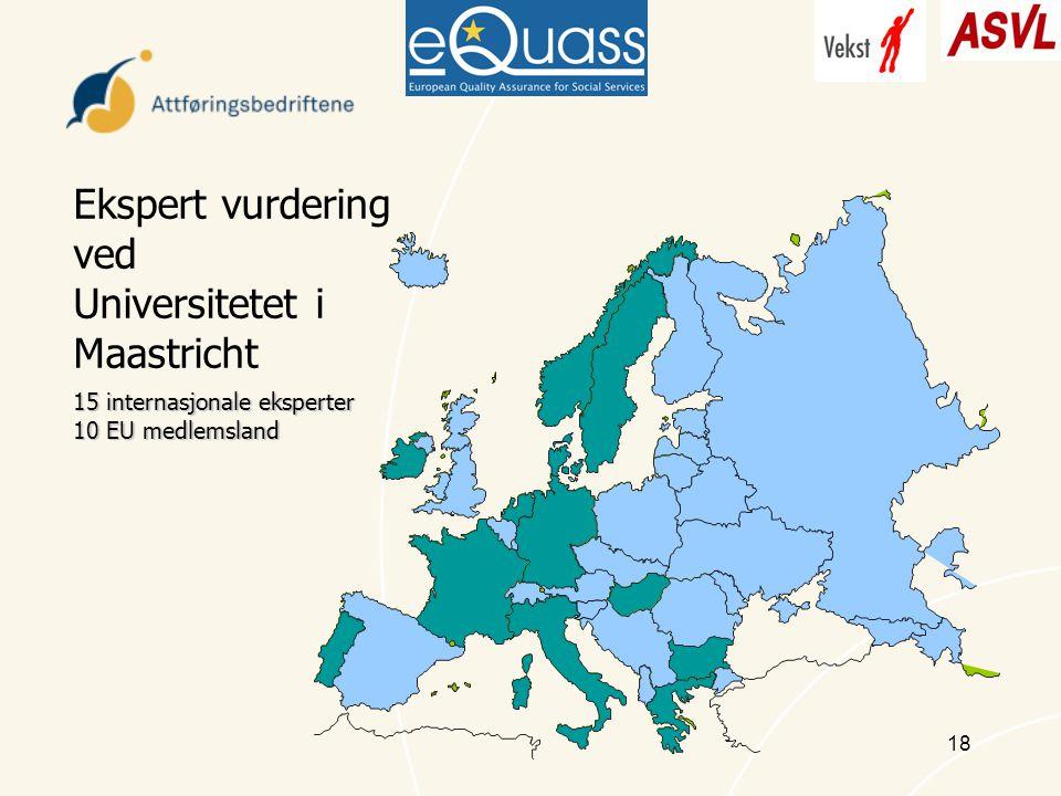 18 Ekspert vurdering ved Universitetet i Maastricht 15 internasjonale eksperter 10 EU medlemsland
