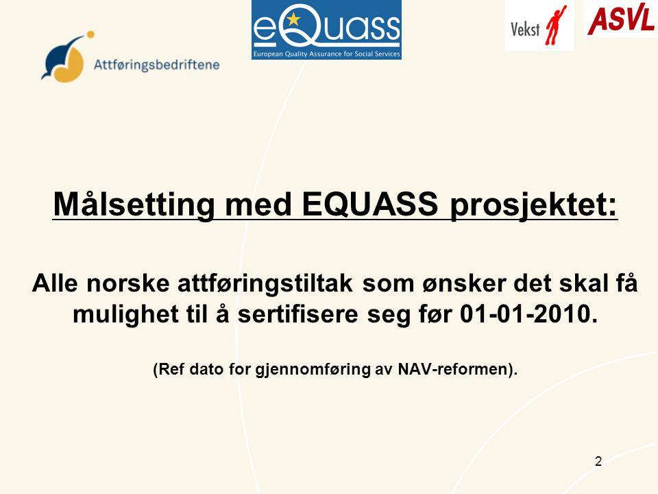 2 Målsetting med EQUASS prosjektet: Alle norske attføringstiltak som ønsker det skal få mulighet til å sertifisere seg før 01-01-2010.