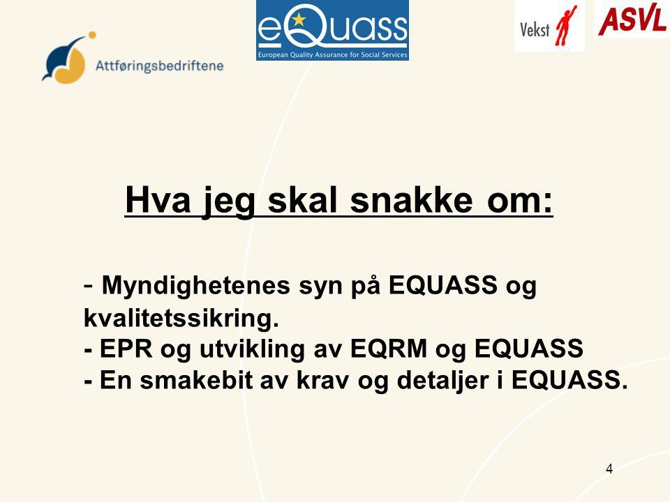 4 Hva jeg skal snakke om: - Myndighetenes syn på EQUASS og kvalitetssikring.