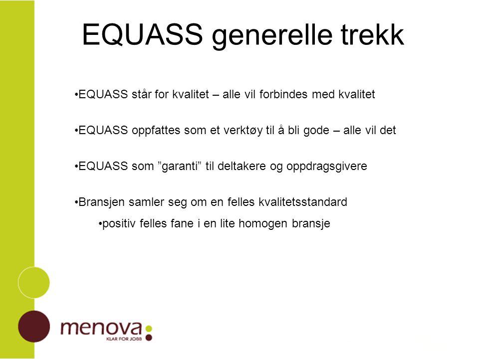 EQUASS generelle trekk EQUASS står for kvalitet – alle vil forbindes med kvalitet EQUASS oppfattes som et verktøy til å bli gode – alle vil det EQUASS