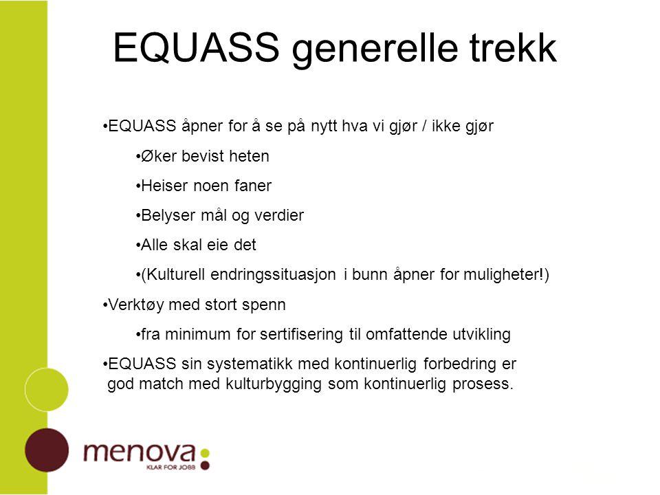 EQUASS generelle trekk EQUASS åpner for å se på nytt hva vi gjør / ikke gjør Øker bevist heten Heiser noen faner Belyser mål og verdier Alle skal eie