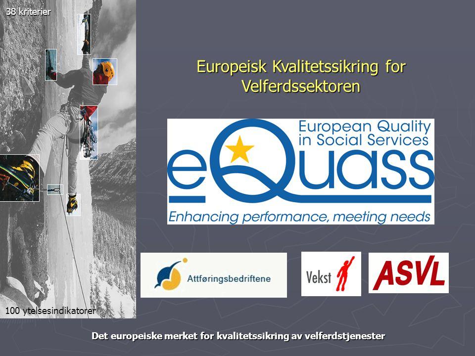 Europeisk Kvalitetssikring for Velferdssektoren Det europeiske merket for kvalitetssikring av velferdstjenester 38 kriterier 100 ytelsesindikatorer