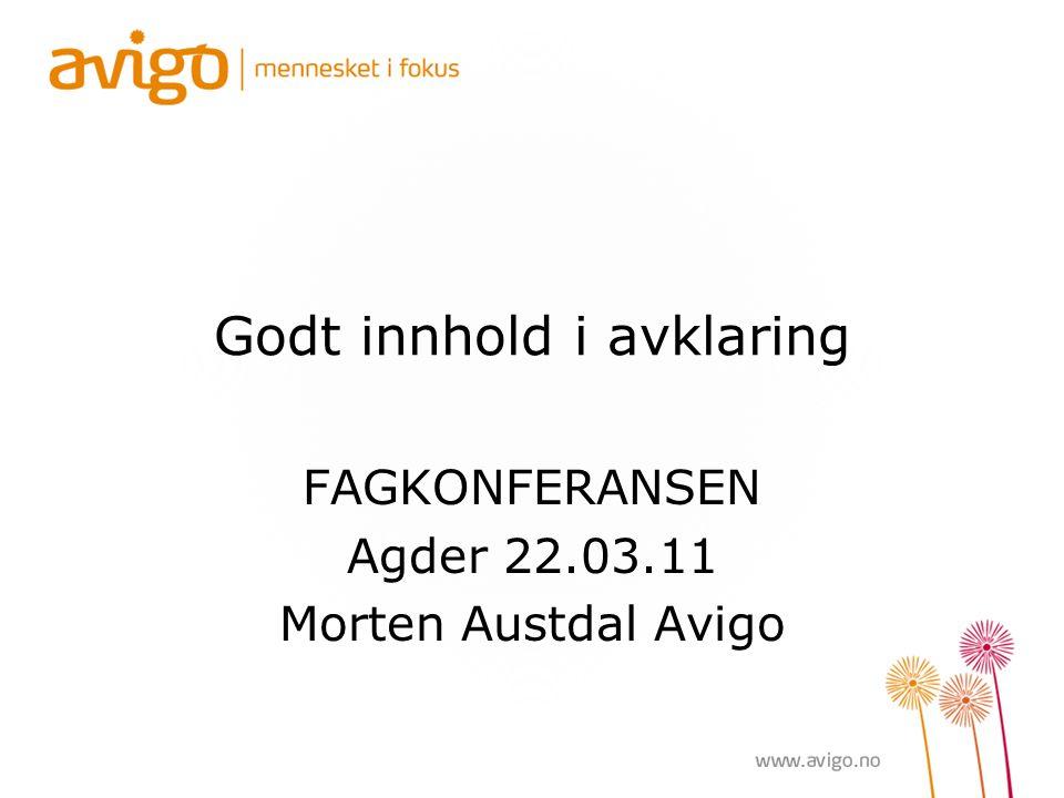 Godt innhold i avklaring FAGKONFERANSEN Agder 22.03.11 Morten Austdal Avigo
