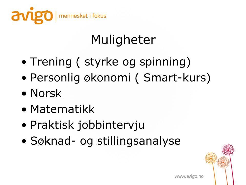 Muligheter Trening ( styrke og spinning) Personlig økonomi ( Smart-kurs) Norsk Matematikk Praktisk jobbintervju Søknad- og stillingsanalyse