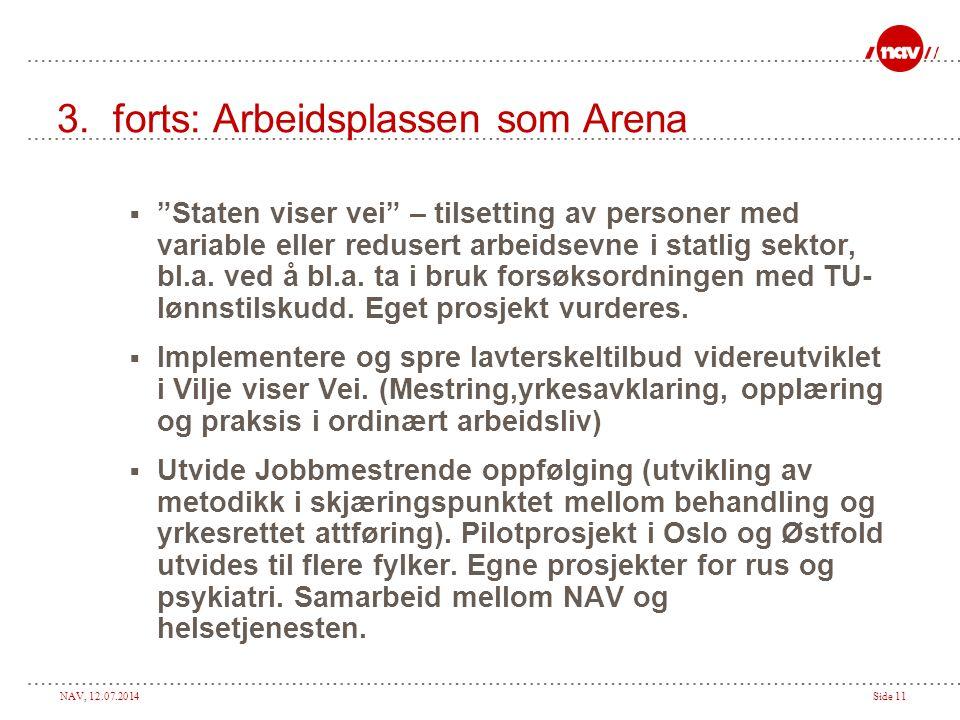 """NAV, 12.07.2014Side 11 3. forts: Arbeidsplassen som Arena  """"Staten viser vei"""" – tilsetting av personer med variable eller redusert arbeidsevne i stat"""
