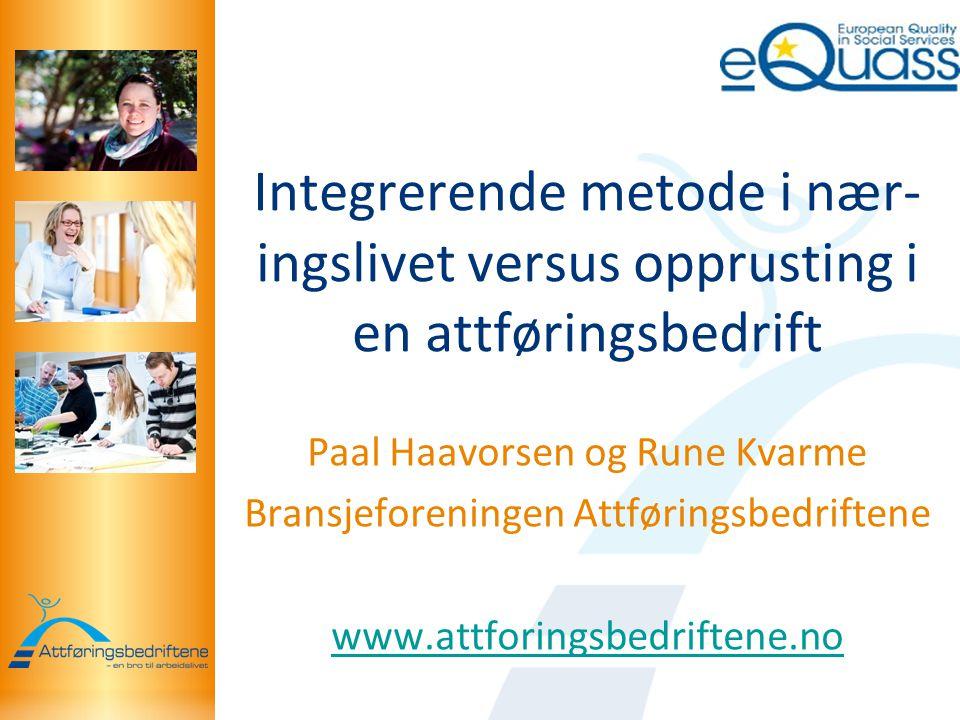 Integrerende metode i nær- ingslivet versus opprusting i en attføringsbedrift Paal Haavorsen og Rune Kvarme Bransjeforeningen Attføringsbedriftene www.attforingsbedriftene.no
