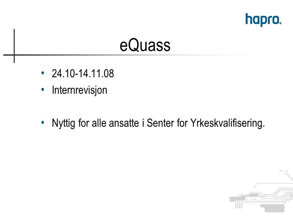 eQuass 24.10-14.11.08 Internrevisjon Nyttig for alle ansatte i Senter for Yrkeskvalifisering.