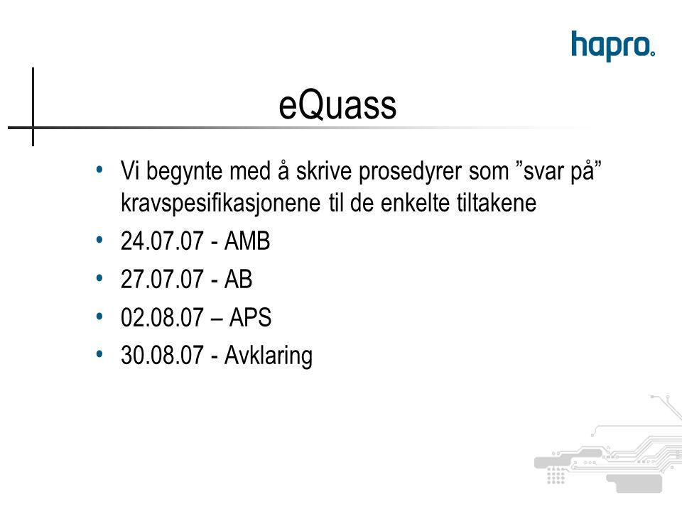 Vi begynte med å skrive prosedyrer som svar på kravspesifikasjonene til de enkelte tiltakene 24.07.07 - AMB 27.07.07 - AB 02.08.07 – APS 30.08.07 - Avklaring eQuass