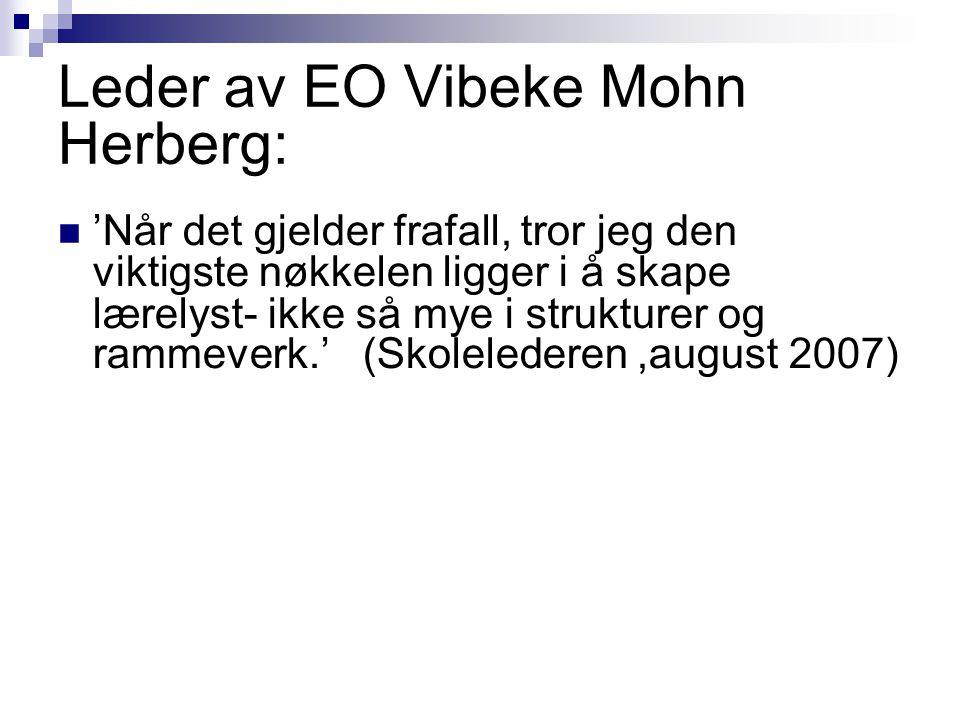 Leder av EO Vibeke Mohn Herberg: 'Når det gjelder frafall, tror jeg den viktigste nøkkelen ligger i å skape lærelyst- ikke så mye i strukturer og rammeverk.' (Skolelederen,august 2007)
