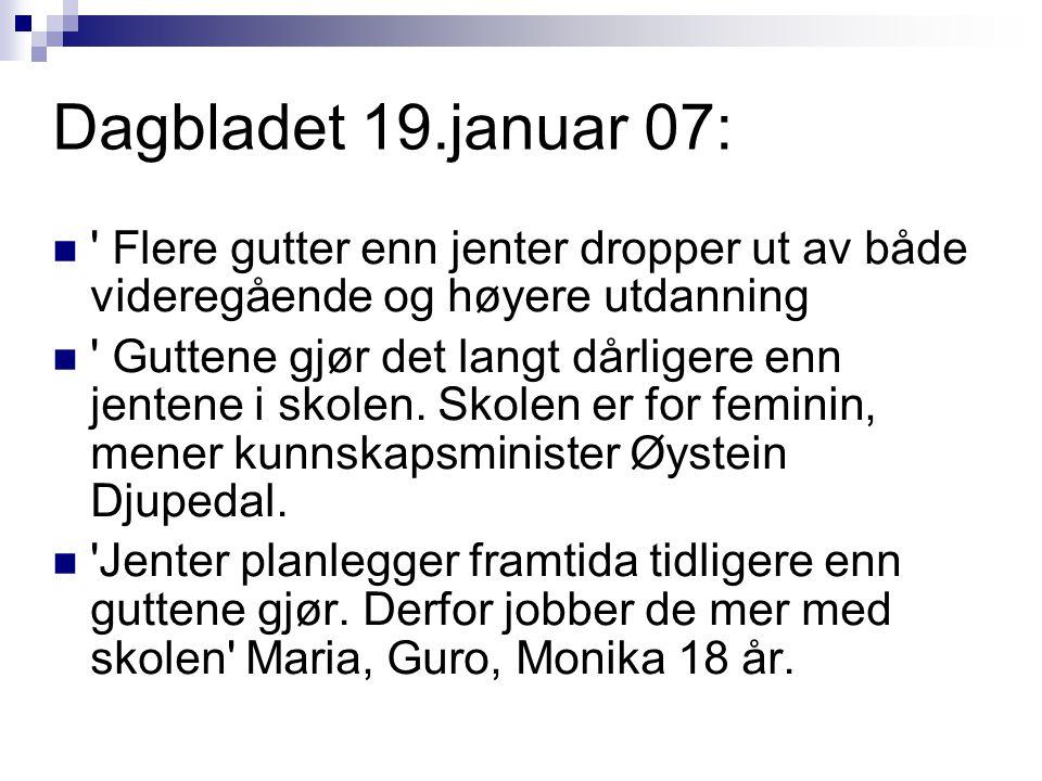 Dagbladet 19.januar 07: Flere gutter enn jenter dropper ut av både videregående og høyere utdanning Guttene gjør det langt dårligere enn jentene i skolen.
