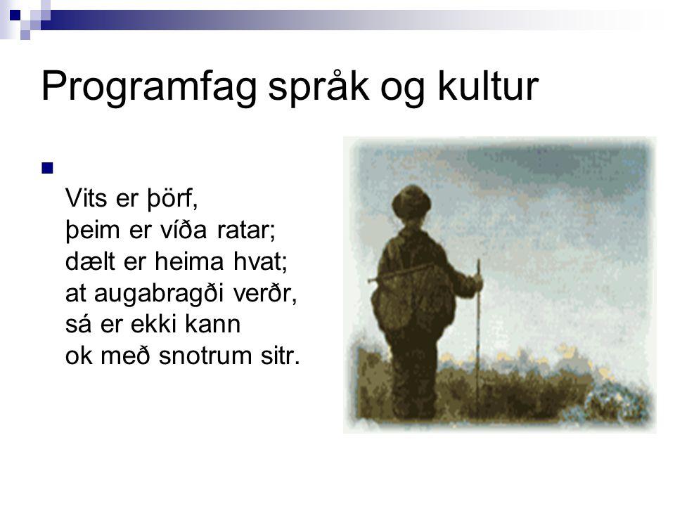 Programfag språk og kultur Vits er þörf, þeim er víða ratar; dælt er heima hvat; at augabragði verðr, sá er ekki kann ok með snotrum sitr.