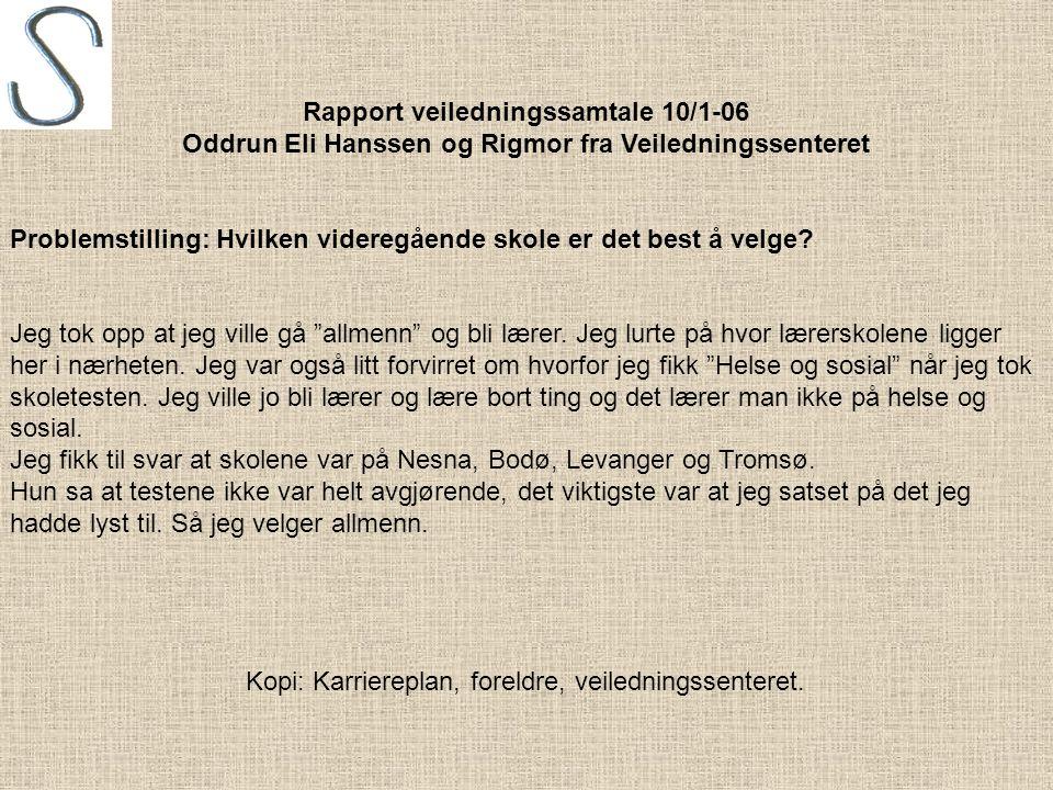 Rapport veiledningssamtale 10/1-06 Oddrun Eli Hanssen og Rigmor fra Veiledningssenteret Problemstilling: Hvilken videregående skole er det best å velge.