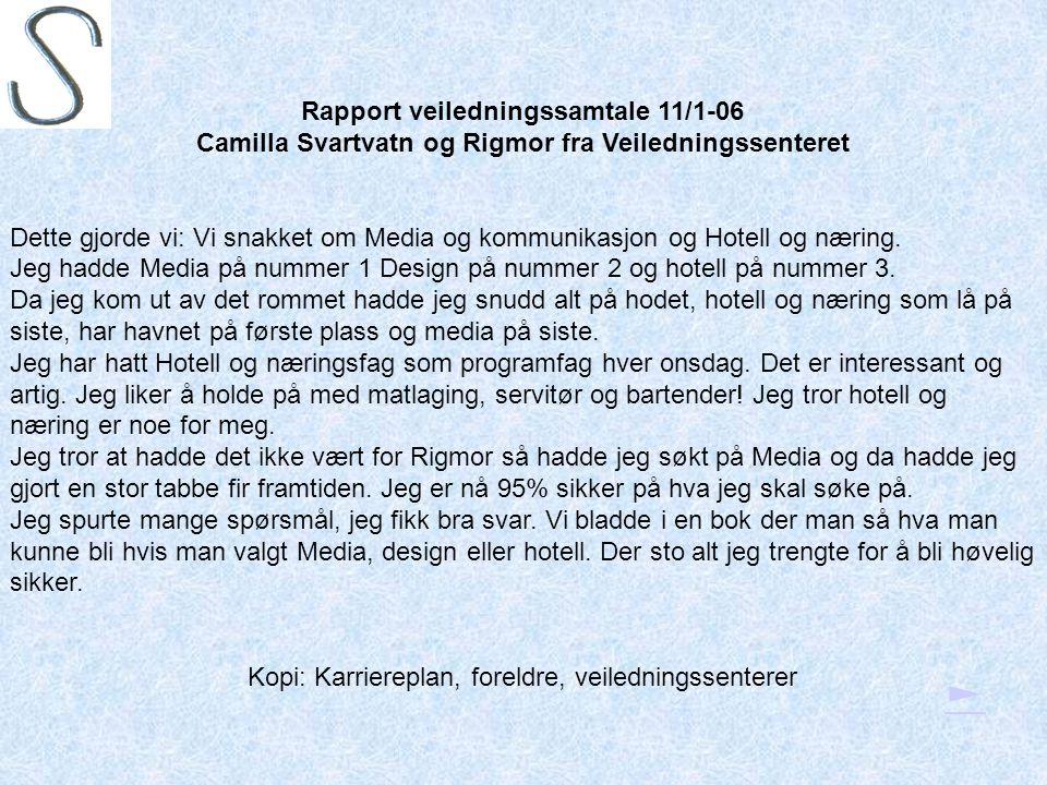 Rapport veiledningssamtale 11/1-06 Camilla Svartvatn og Rigmor fra Veiledningssenteret Dette gjorde vi: Vi snakket om Media og kommunikasjon og Hotell og næring.