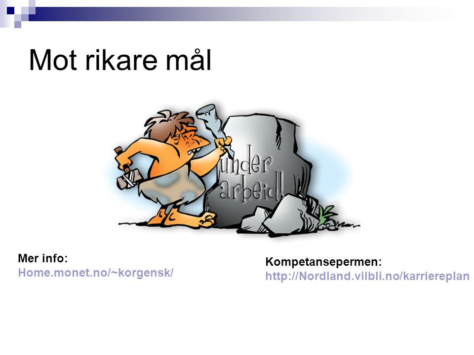 Mot rikare mål Mer info: Home.monet.no/~korgensk/ Kompetansepermen: http://Nordland.vilbli.no/karriereplan