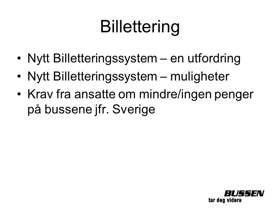Billettering Nytt Billetteringssystem – en utfordring Nytt Billetteringssystem – muligheter Krav fra ansatte om mindre/ingen penger på bussene jfr. Sv
