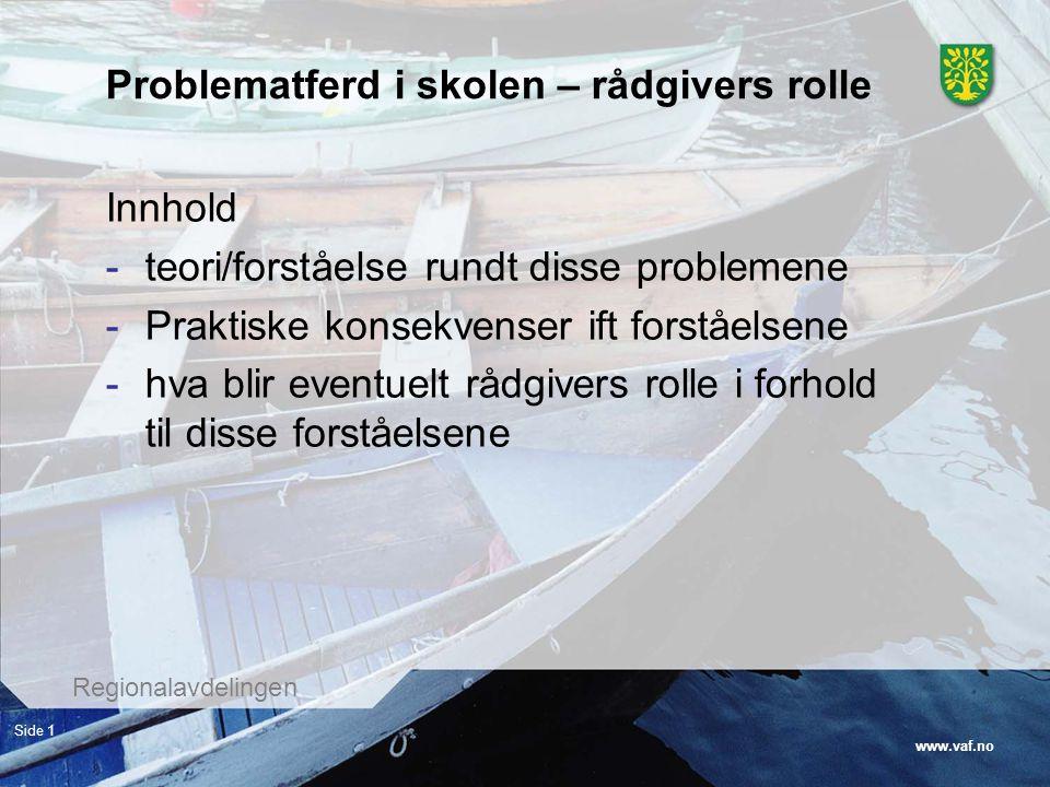 www.vaf.no Regionalavdelingen Side 1 Problematferd i skolen – rådgivers rolle Innhold -teori/forståelse rundt disse problemene -Praktiske konsekvenser