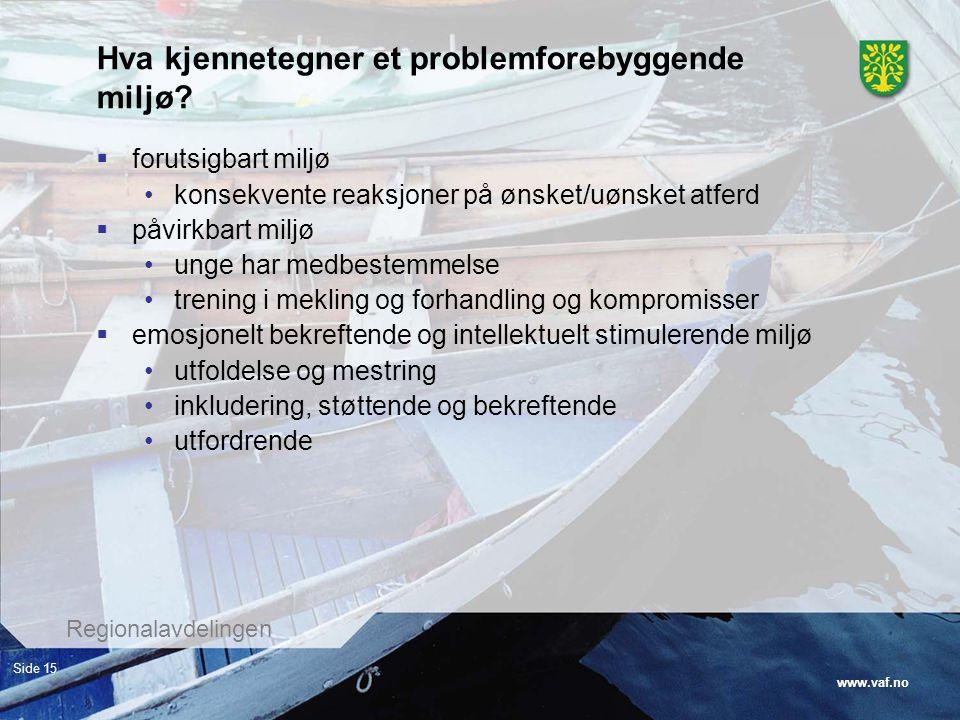 www.vaf.no Regionalavdelingen Side 15 Hva kjennetegner et problemforebyggende miljø?  forutsigbart miljø konsekvente reaksjoner på ønsket/uønsket atf