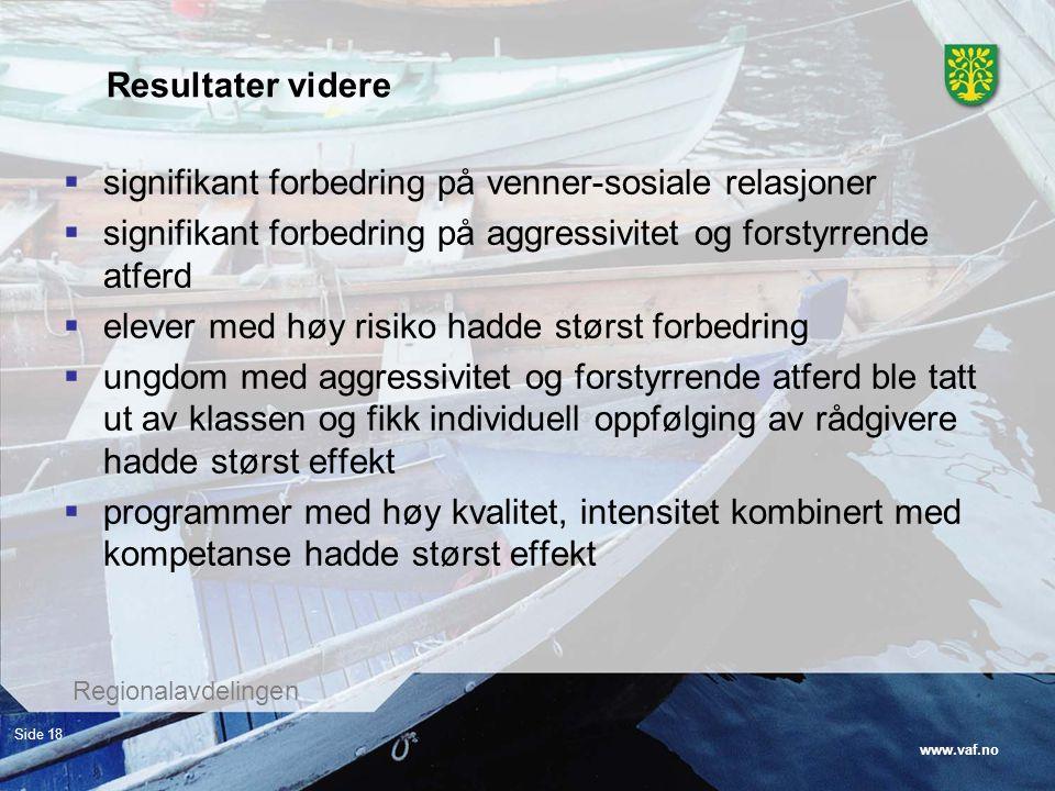 www.vaf.no Regionalavdelingen Side 18 Resultater videre  signifikant forbedring på venner-sosiale relasjoner  signifikant forbedring på aggressivite