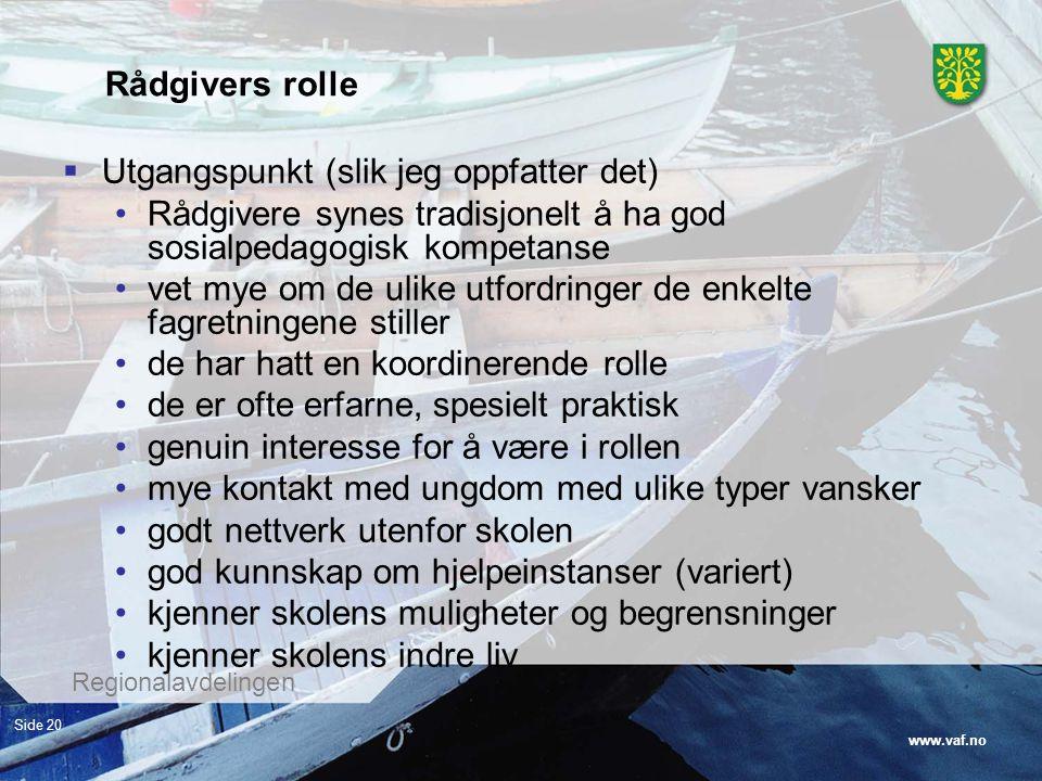 www.vaf.no Regionalavdelingen Side 20 Rådgivers rolle  Utgangspunkt (slik jeg oppfatter det) Rådgivere synes tradisjonelt å ha god sosialpedagogisk k