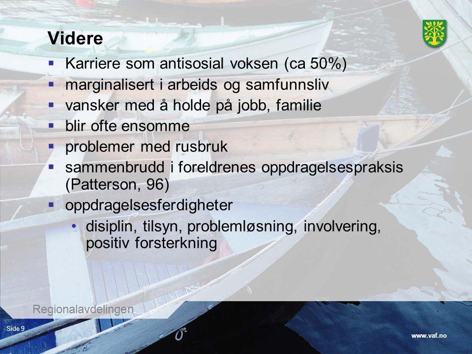 www.vaf.no Regionalavdelingen Side 9 Videre  Karriere som antisosial voksen (ca 50%)  marginalisert i arbeids og samfunnsliv  vansker med å holde p