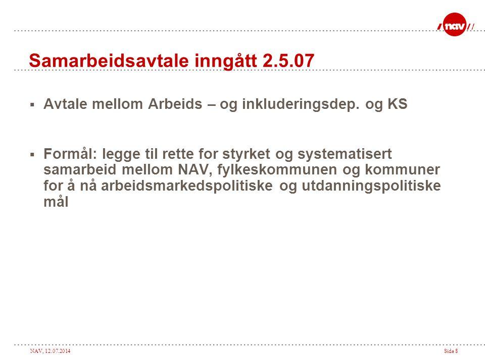 NAV, 12.07.2014Side 9 Målsetting  Flere i arbeid eller utdanning gjennom effektiv samordning av partenes samlede virkemidler.