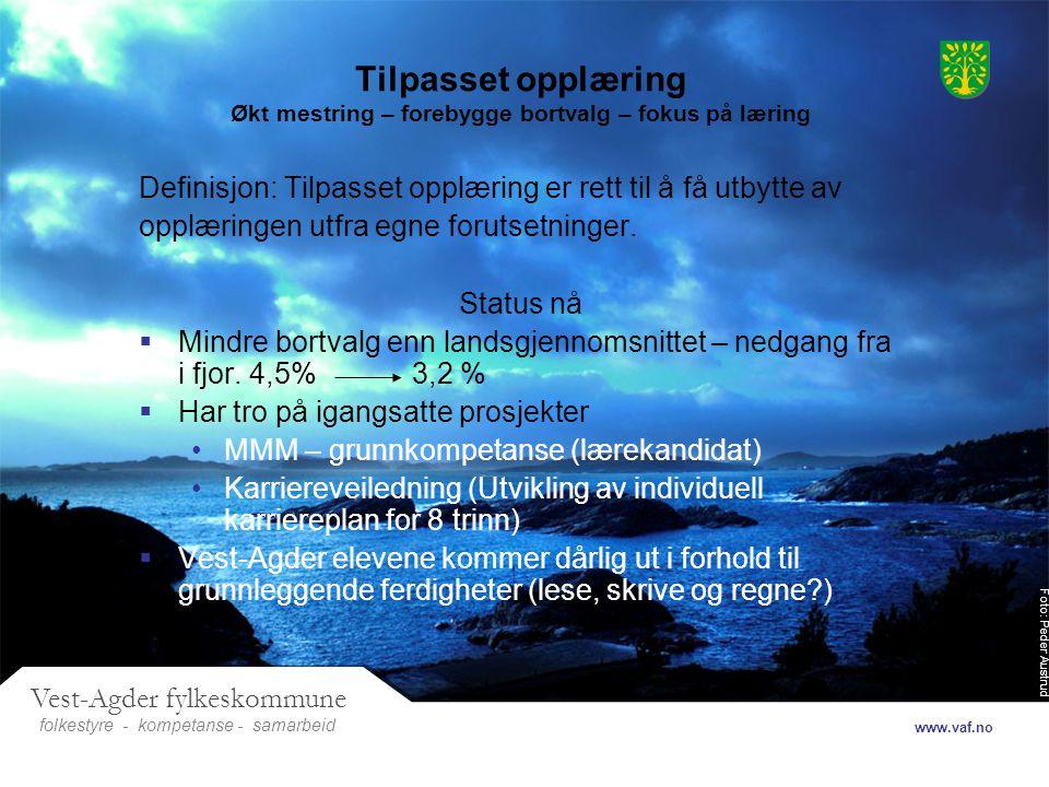 Foto: Peder Austrud Vest-Agder fylkeskommune folkestyre- samarbeid www.vaf.no - kompetanse Tilpasset opplæring Økt mestring – forebygge bortvalg – fok