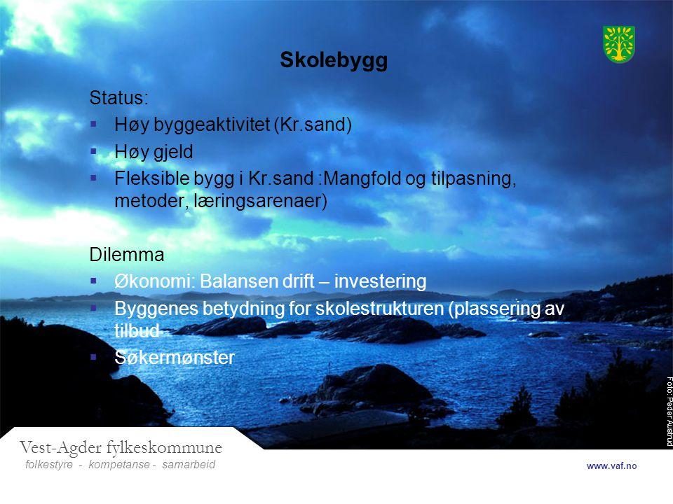 Foto: Peder Austrud Vest-Agder fylkeskommune folkestyre- samarbeid www.vaf.no - kompetanse Skolebygg Status:  Høy byggeaktivitet (Kr.sand)  Høy gjel
