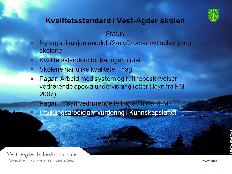 Foto: Peder Austrud Vest-Agder fylkeskommune folkestyre- samarbeid www.vaf.no - kompetanse Kvalitetsstandard i Vest-Agder skolen Status  Ny organisas