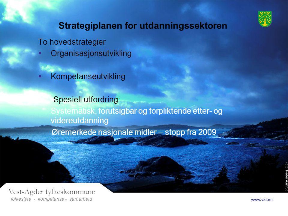 Foto: Peder Austrud Vest-Agder fylkeskommune folkestyre- samarbeid www.vaf.no - kompetanse Strategiplanen for utdanningssektoren To hovedstrategier 