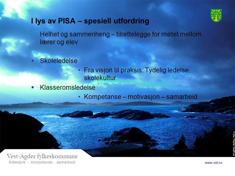 Foto: Peder Austrud Vest-Agder fylkeskommune folkestyre- samarbeid www.vaf.no - kompetanse I lys av PISA – spesiell utfordring Helhet og sammenheng –