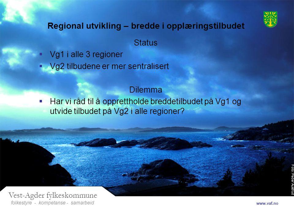 Foto: Peder Austrud Vest-Agder fylkeskommune folkestyre- samarbeid www.vaf.no - kompetanse Regional utvikling – bredde i opplæringstilbudet Status  V