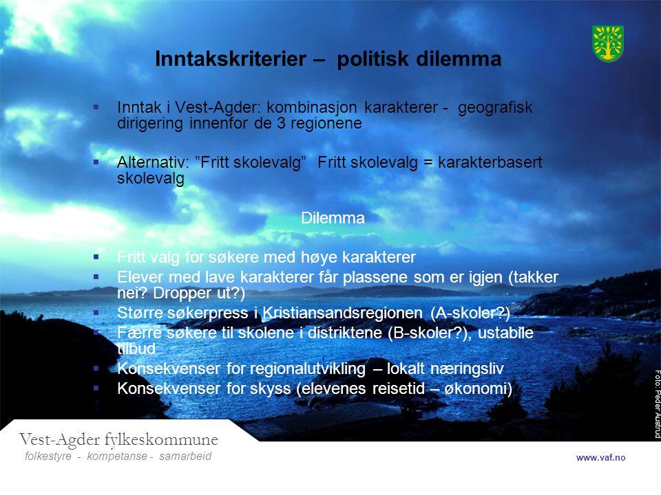 Foto: Peder Austrud Vest-Agder fylkeskommune folkestyre- samarbeid www.vaf.no - kompetanse Inntakskriterier – politisk dilemma  Inntak i Vest-Agder: