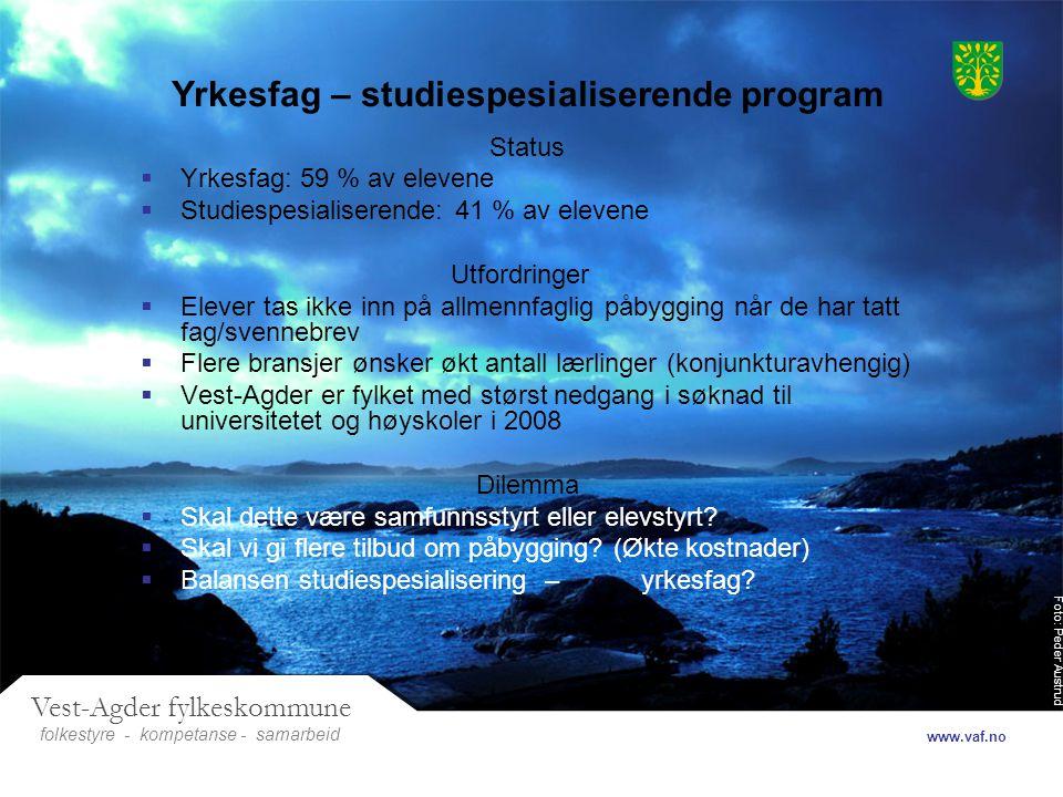 Foto: Peder Austrud Vest-Agder fylkeskommune folkestyre- samarbeid www.vaf.no - kompetanse Yrkesfag – studiespesialiserende program Status  Yrkesfag: