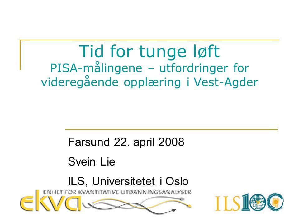 Tid for tunge løft PISA-målingene – utfordringer for videregående opplæring i Vest-Agder Farsund 22. april 2008 Svein Lie ILS, Universitetet i Oslo