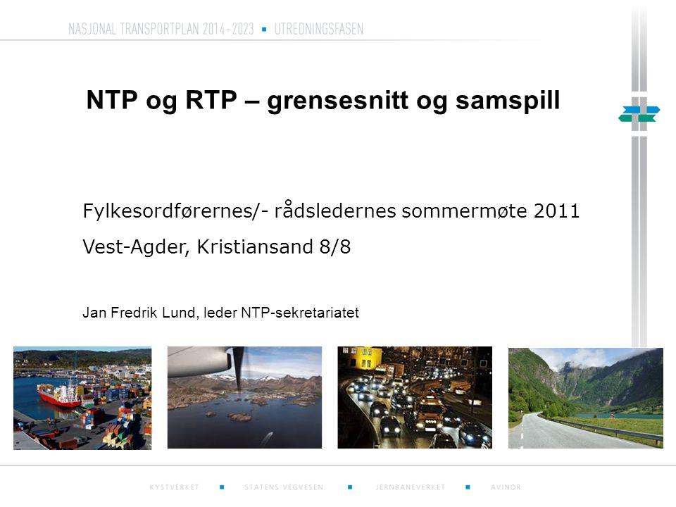 NTP og RTP – grensesnitt og samspill Fylkesordførernes/- rådsledernes sommermøte 2011 Vest-Agder, Kristiansand 8/8 Jan Fredrik Lund, leder NTP-sekretariatet