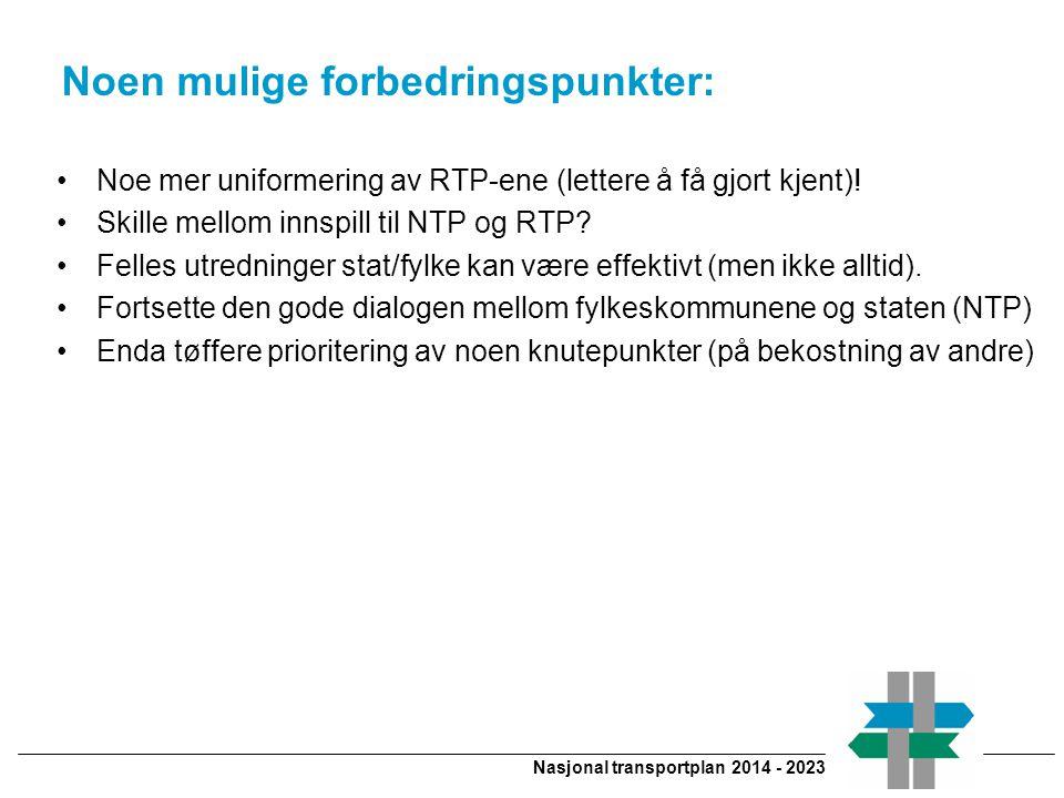 Nasjonal transportplan 2014 - 2023 Noen mulige forbedringspunkter: Noe mer uniformering av RTP-ene (lettere å få gjort kjent).