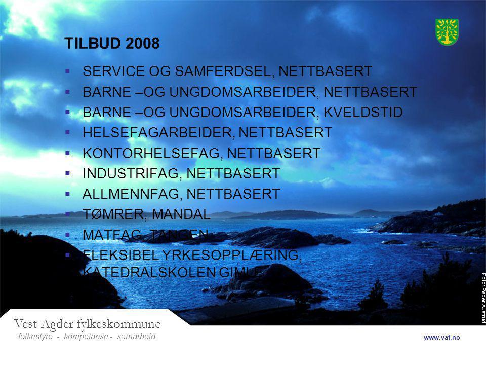 Foto: Peder Austrud Vest-Agder fylkeskommune folkestyre- samarbeid www.vaf.no - kompetanse TILBUD 2008  SERVICE OG SAMFERDSEL, NETTBASERT  BARNE –OG UNGDOMSARBEIDER, NETTBASERT  BARNE –OG UNGDOMSARBEIDER, KVELDSTID  HELSEFAGARBEIDER, NETTBASERT  KONTORHELSEFAG, NETTBASERT  INDUSTRIFAG, NETTBASERT  ALLMENNFAG, NETTBASERT  TØMRER, MANDAL  MATFAG, TANGEN  FLEKSIBEL YRKESOPPLÆRING, KATEDRALSKOLEN GIMLE