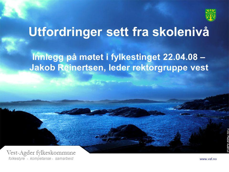 Foto: Peder Austrud Vest-Agder fylkeskommune folkestyre- samarbeid www.vaf.no - kompetanse Utfordringer sett fra skolenivå Innlegg på møtet i fylkesti