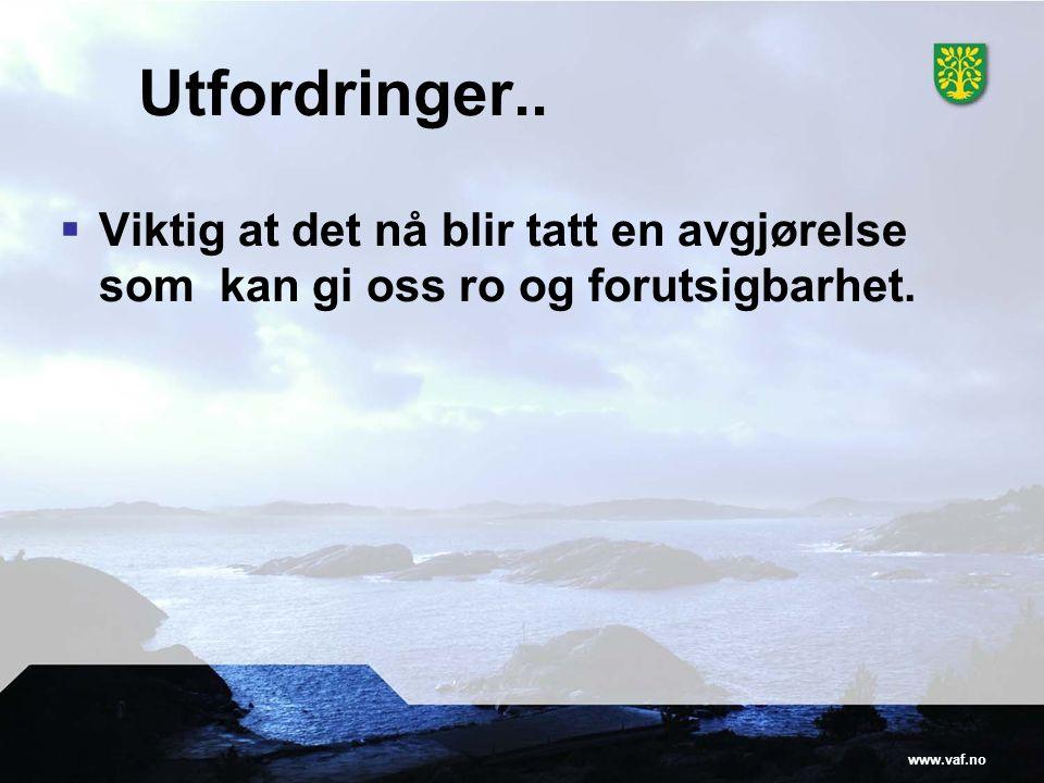 www.vaf.no Utfordringer..  Viktig at det nå blir tatt en avgjørelse som kan gi oss ro og forutsigbarhet.