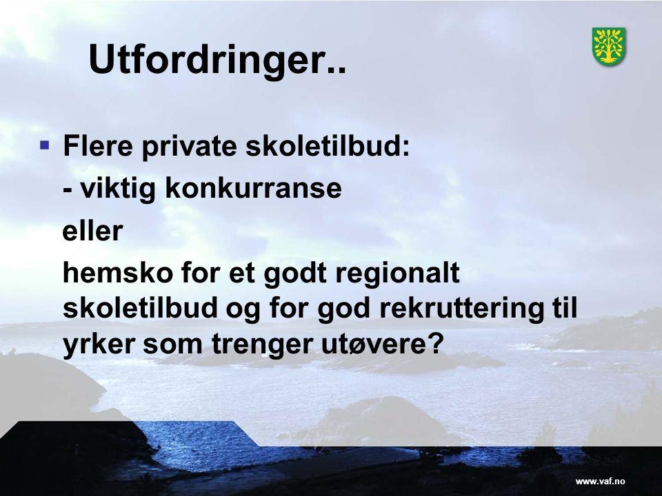 www.vaf.no Utfordringer..  Flere private skoletilbud: - viktig konkurranse eller hemsko for et godt regionalt skoletilbud og for god rekruttering til