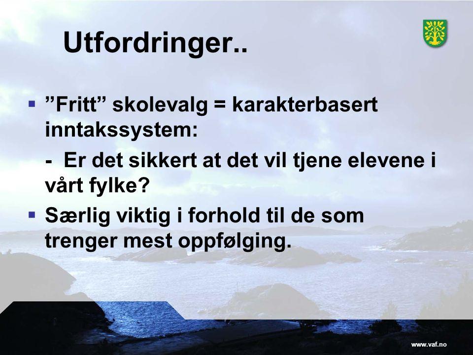 """www.vaf.no Utfordringer..  """"Fritt"""" skolevalg = karakterbasert inntakssystem: - Er det sikkert at det vil tjene elevene i vårt fylke?  Særlig viktig"""