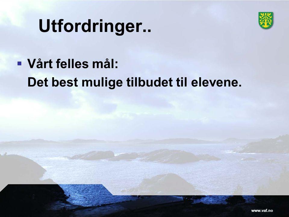 www.vaf.no Utfordringer..  Vårt felles mål: Det best mulige tilbudet til elevene.