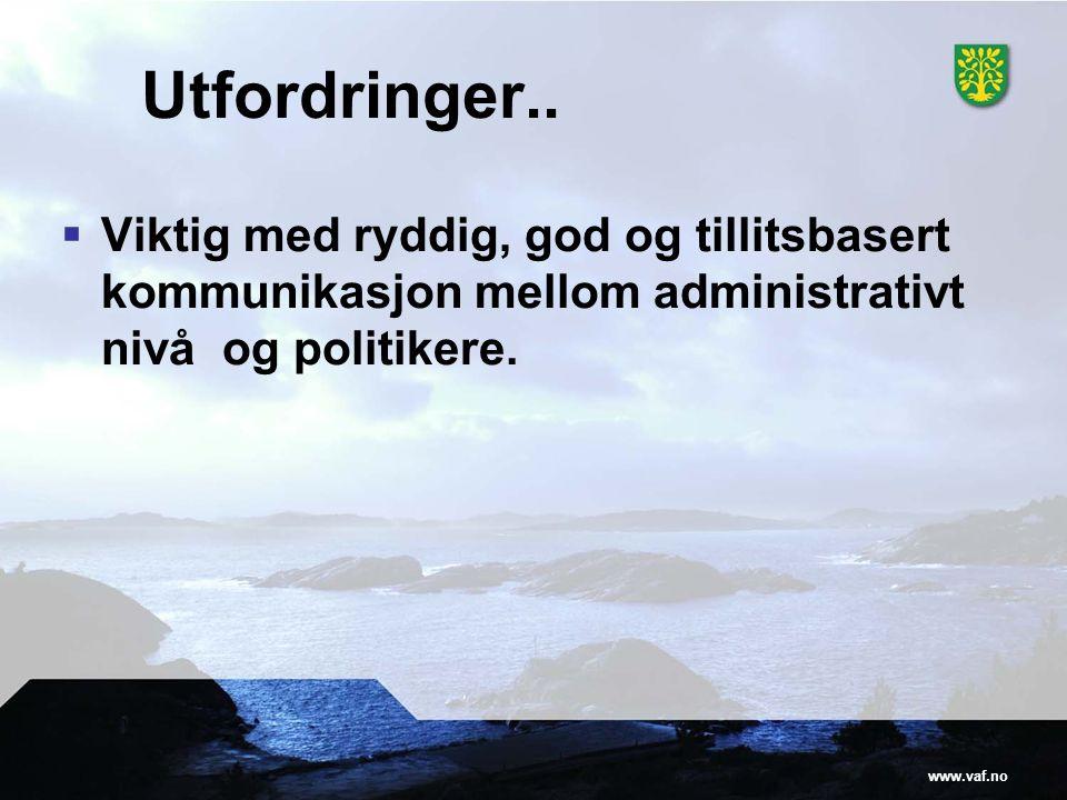 www.vaf.no Utfordringer..  Viktig med ryddig, god og tillitsbasert kommunikasjon mellom administrativt nivå og politikere.