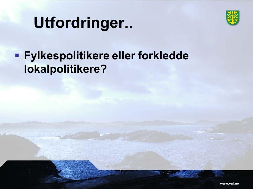 www.vaf.no Utfordringer..  Fylkespolitikere eller forkledde lokalpolitikere